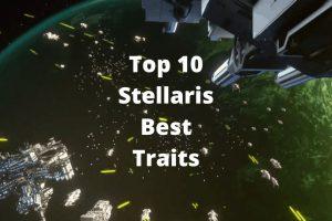 Top 10 Stellaris Best Traits
